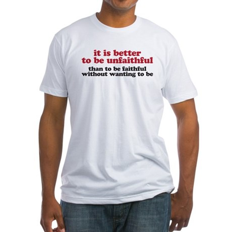 It is better to be unfaithful Fitted T-Shirt