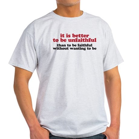 It is better to be unfaithful Light T-Shirt