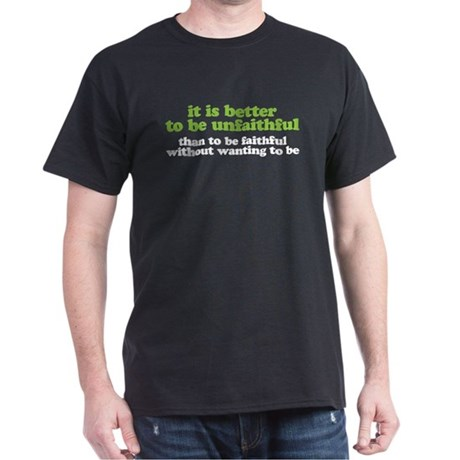 It is better to be unfaithful Dark T-Shirt