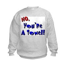 No, You're A Towel |  Sweatshirt