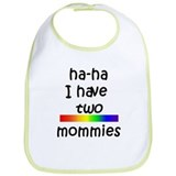 haha I have two mommies Bib
