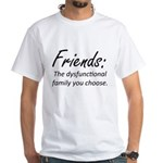 Friends Dysfunction White T-Shirt
