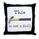 Not A Drill Throw Pillow