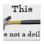Not A Drill Tile Coaster