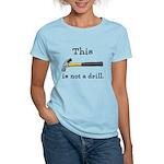 Not A Drill Women's Light T-Shirt
