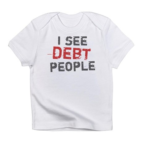 I See Debt People Infant T-Shirt