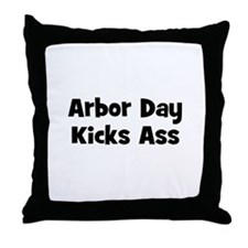 Arbor Day Kicks Ass Throw Pillow
