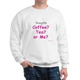 Coffee, Tea or Me? Sweatshirt