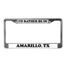 Rather be in Amarillo License Plate Frame