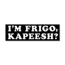 I'm Frigo, Kapeesh? Car Magnet 10 x 3