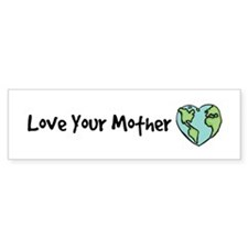"""Love Your Mother"" Bumper Bumper Sticker"