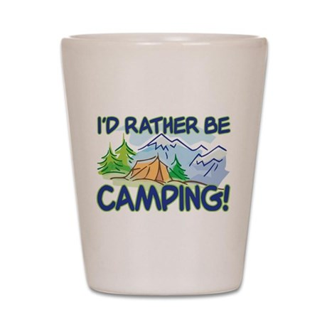 I'D RATHER BE CAMPING! Shot Glass