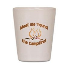 MEET ME 'ROUND THE CAMPFIRE! Shot Glass