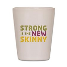 Strong is the New Skinny Shot Glass