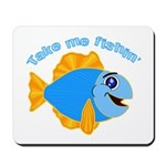 Take Me Fishing Mousepad