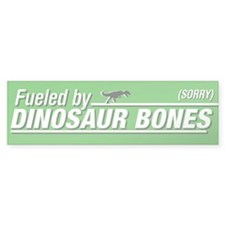 """Fueled by Dinosaur Bones"" Bumper Sticke"