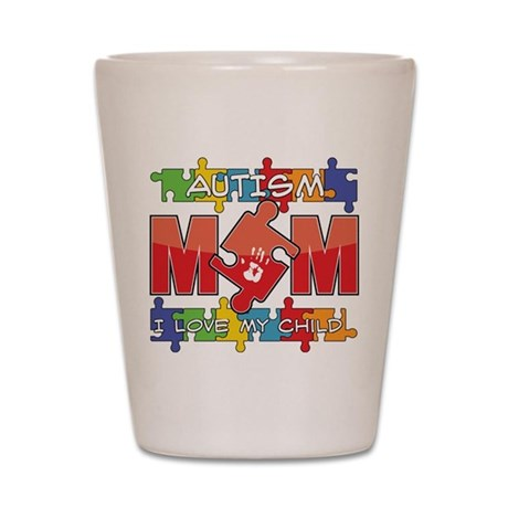 Autism Mom I Love My Child Shot Glass