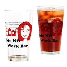 Me NO Work Bar Drinking Glass