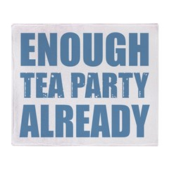 Enough Tea Party Already Throw Blanket