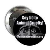 SAY NO TO ANIMAL CRUELTY - 2.25&quot; Button