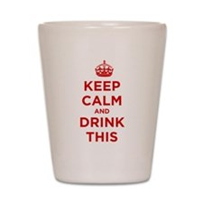 Keep Calm and Drink This Shot Glass