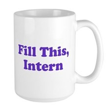 Fill This Intern Coffee Mug Mug