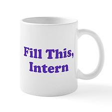 Fill This Intern Coffee Mug Mug