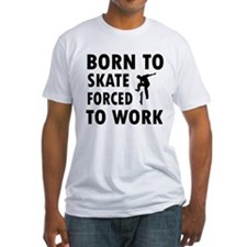 Born to skate board forced to work Shirt
