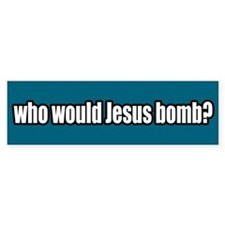 Who Would Jesus Bomb Peace Bumper Car Sticker