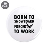"Born to Snowboard forced to work 3.5"" Button (10 p"
