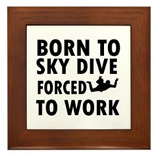 Born to Sky Dive forced to work Framed Tile