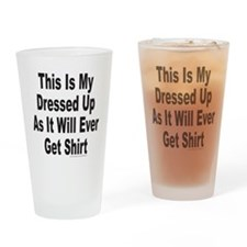 DRESSED UP AS IT GETS Drinking Glass