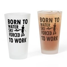 Born to Water ski forced to work Drinking Glass