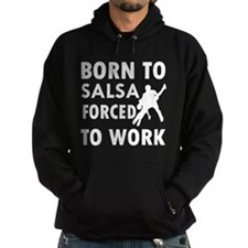 Born to Salsa forced to work Hoodie