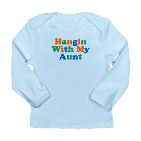 Hangin With My Aunt Long Sleeve Infant T-Shirt