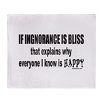 IGNORANCE IS BLISS Throw Blanket