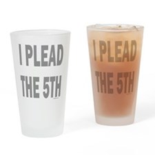 I PLEAD THE 5TH/FIFTH Drinking Glass