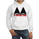 AA is for quitters Hoodie Sweatshirt