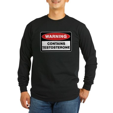 Warning: Testosterone Long Sleeve Dark T-Shirt