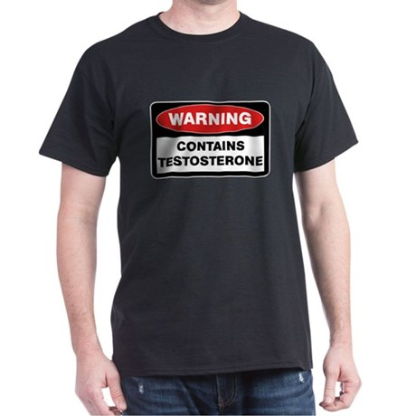 Warning: Testosterone Dark T-Shirt