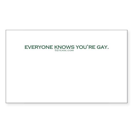 Everyone Knows You're Gay. Rectangle Sticker
