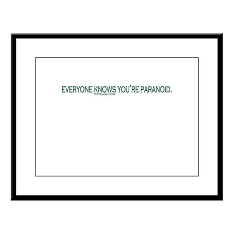 Everyone Knows You're Paranoid Large Framed Print