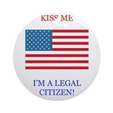 KISS ME, I'M A LEGAL CITIZEN Ornament (Round)