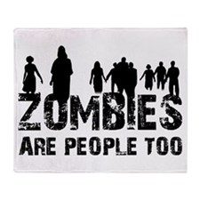 Zombies are people too Throw Blanket