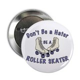 Not a Hater Roller Skater 2.25&amp;quot; Button