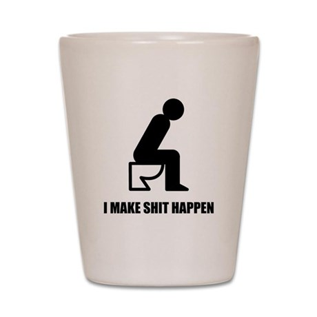 I Make Shit Happen Shot Glass