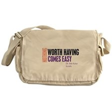 Nothing Worth Having Comes Ea Messenger Bag