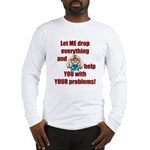 Let Me Drop Everything Long Sleeve T-Shirt