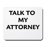 TALK TO MY ATTORNEY Mousepad