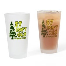 57 Isn't Old, If You're A Tree Drinking Glass